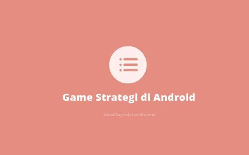 6 Rekomendasi Game Strategi Offline Terbaik di Android Paling Menantang Tahun 2021