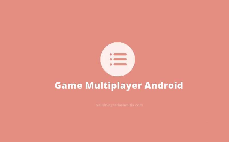Rekomendasi Game Multiplayer Android Terbaik Tahun 2021