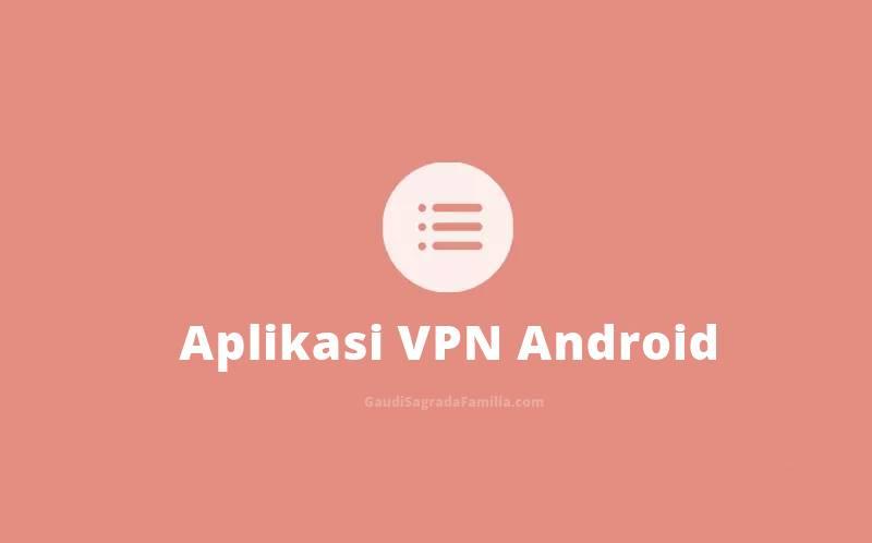 Rekomendasi 4 Aplikasi VPN Android Gratis + Tercepat